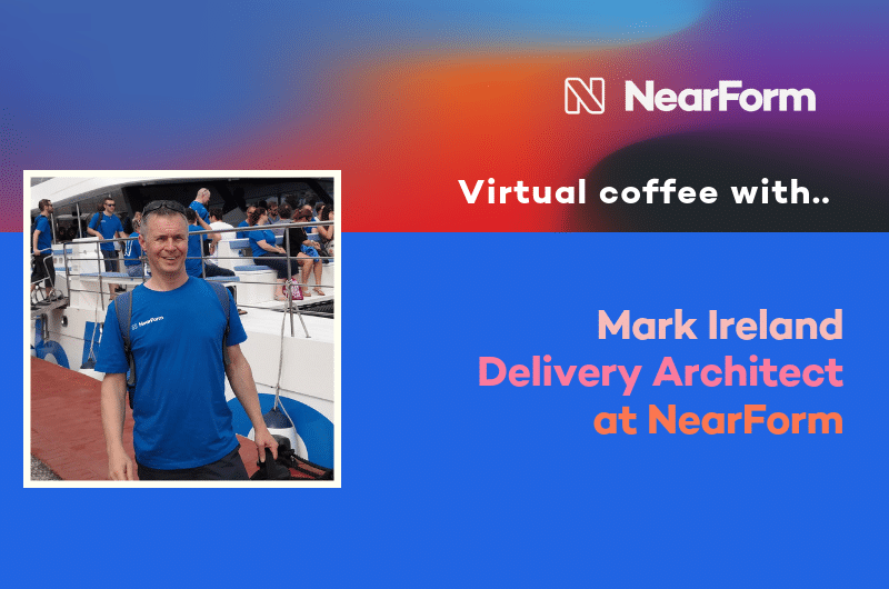 Virtual Coffee With NearForm Delivery Architect, Mark Ireland