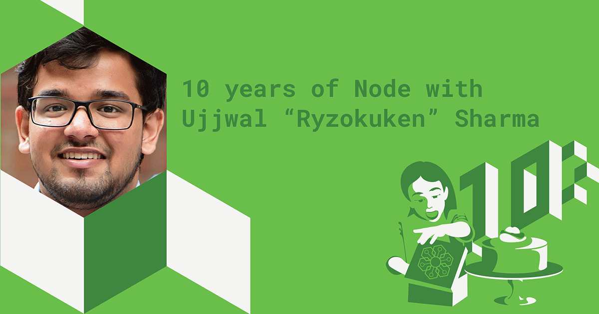 graphic with profile pic of Ujjwal Sharma and text that reads 10 years of Node with Ujjwal 'Ryzokuken' Sharma