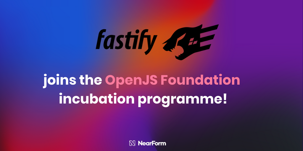 The Fastify Journey: how it has become the latest OpenJS Foundation Incubating Project