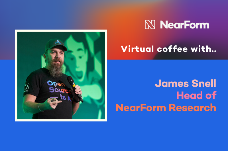 Virtual Coffee with James Snell - Head of NearForm Research